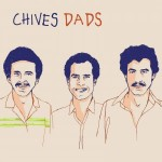 "Chives - ""Dads"""