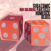 "Ben Goldberg - ""Subatomic Particle Homesick Blues"""