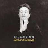 "Bill Carrothers - ""Love and Longing"""