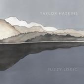 "Taylor Haskins - ""Fuzzy Logic"""