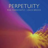 "Phil Markowitz, Zach Brock - ""Perpetuity"""