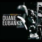 "Duane Eubanks Quintet - ""Things Of That Particular Nature"""