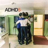 "ADHD - ""ADHD 5"""