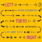 """Pascal Schumacher - """"Left Tokyo Right"""""""