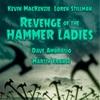 "Kevin MacKenzie, Loren Stillman - ""Revenge of the Hammer Ladies"""