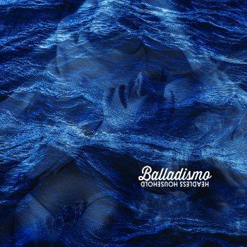 "Headless Household - ""Balladismo"""