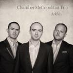 "Chamber Metropolitan Trio - ""Arkhe"""
