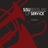 """Sisu Brassland Lip Service - """"Matka"""""""