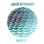 """Aron Ottignon - """"Waves EP"""""""