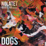 "Nolatet - ""Dogs"""