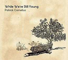 "Patrick Cornelius - ""While We're Still Young"""