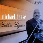 "Michael Dease - ""Father Figure"""