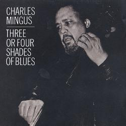 "Charles Mingus - ""3 or 4 shades of blue"""