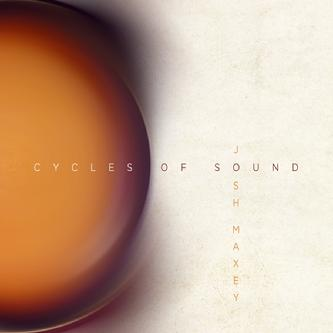 "Josh Maxey - ""Cycles of Sound"""