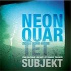 """Neon Quartet - """"Subjekt"""""""