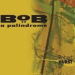 """Robert Hurst - """"Bob a Palindrome"""""""