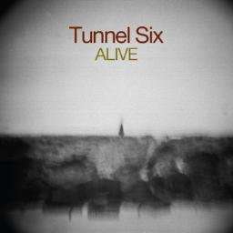 """Tunnel Six - """"Alive"""""""