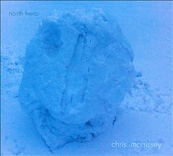 "Chris Morrissey - ""North Hero"""