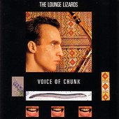 """Lounge Lizards - """"Voice of Chunk"""""""
