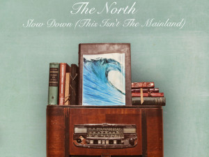 """The North - """"Slow Down (This Isn't the Mainland)"""""""