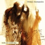 """Christos Anestopoulos - """"Wish You Could Stay"""""""