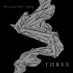 """Walsh Set Trio - """"Three"""""""