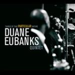 "Duane Eubanks Quintet - ""Things Of That Particular Nature"""