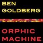 """Ben Goldberg - """"Orphic Machine"""""""