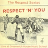 "Respect Sextet - ""Respect 'n' You"""
