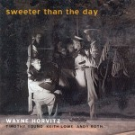"Wayne Horvitz - ""Sweeter Than the Day"""