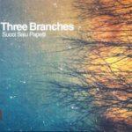 """Succi Saiu Papetti - """"Three Branches"""""""