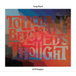 "Greg Ward - ""Touch My Beloved's Thought"""
