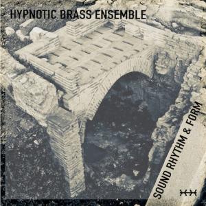 "Hypnotic Brass Ensemble - ""Sound, Rhythm and Form"""